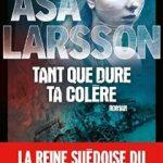 Tant que dure ta colère, roman Asa LARSSON